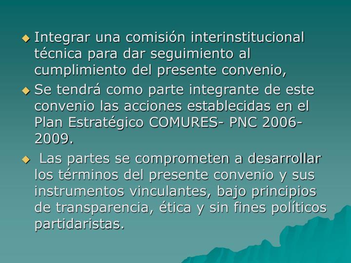 Integrar una comisión interinstitucional técnica para dar seguimiento al cumplimiento del presente convenio,