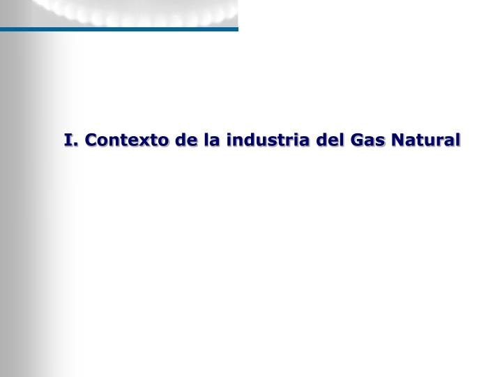 I. Contexto de la industria del Gas Natural