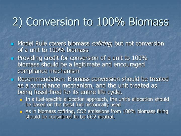 2) Conversion to 100% Biomass