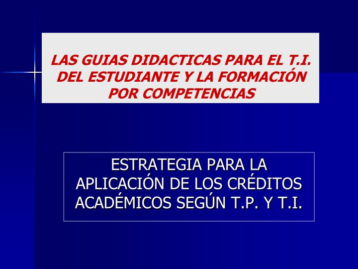 LAS GUIAS DIDACTICAS PARA EL T.I. DEL ESTUDIANTE Y LA FORMACIÓN POR COMPETENCIAS