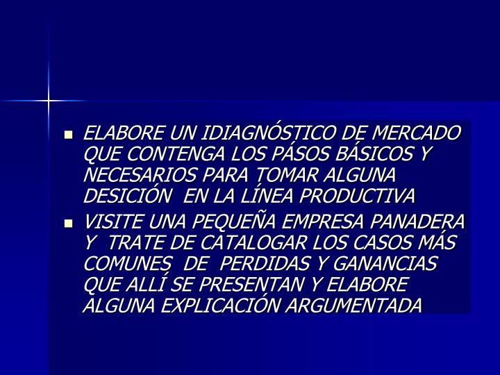 ELABORE UN IDIAGNÓSTICO DE MERCADO QUE CONTENGA LOS PÁSOS BÁSICOS Y NECESARIOS PARA TOMAR ALGUNA DESICIÓN  EN LA LÍNEA PRODUCTIVA