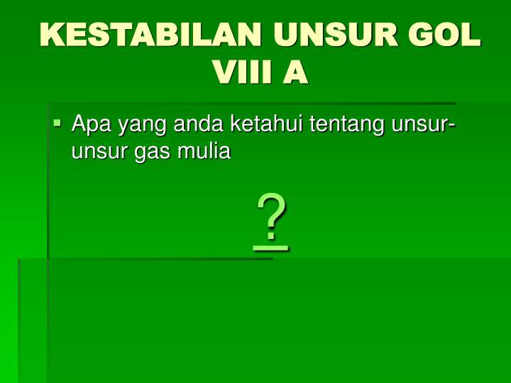 KESTABILAN UNSUR GOL VIII A