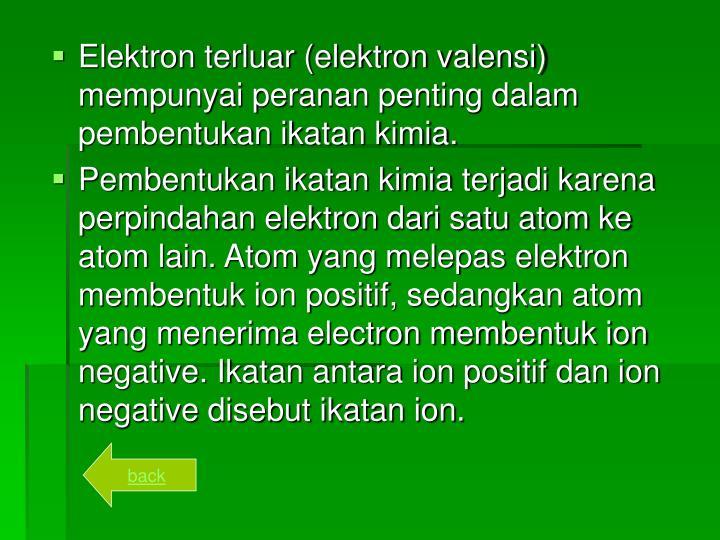 Elektron terluar (elektron valensi) mempunyai peranan penting dalam pembentukan ikatan kimia.