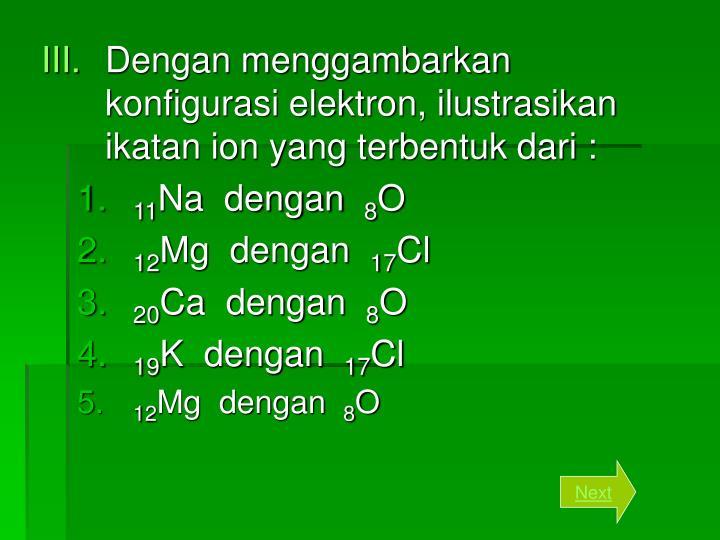 Dengan menggambarkan konfigurasi elektron, ilustrasikan ikatan ion yang terbentuk dari :