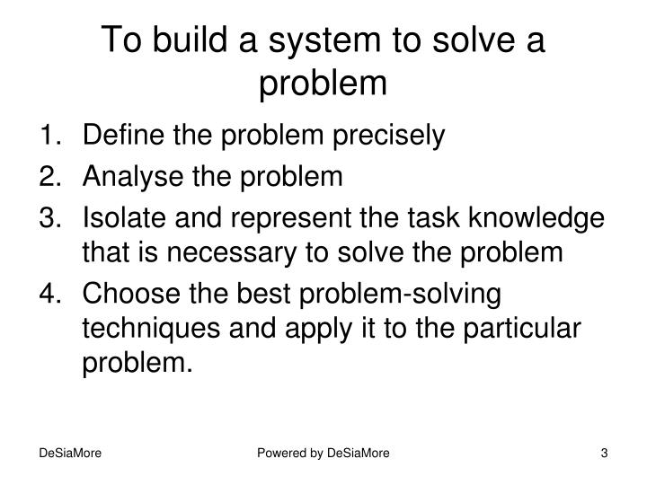 To build a system to solve a problem