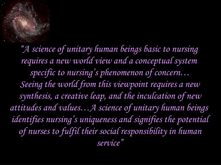 """A science of unitary human beings basic to nursing"