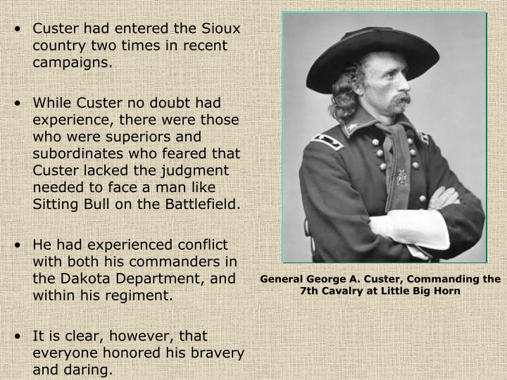 Custer had entered the Sioux country two times in recent campaigns.