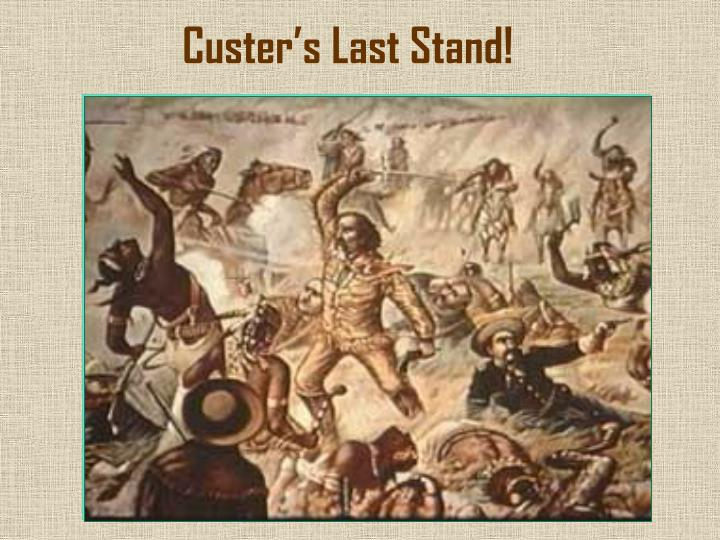 Custer's Last Stand!