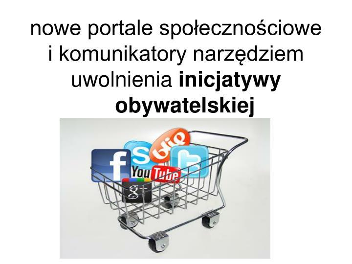 nowe portale społecznościowe                 i komunikatory narzędziem uwolnienia