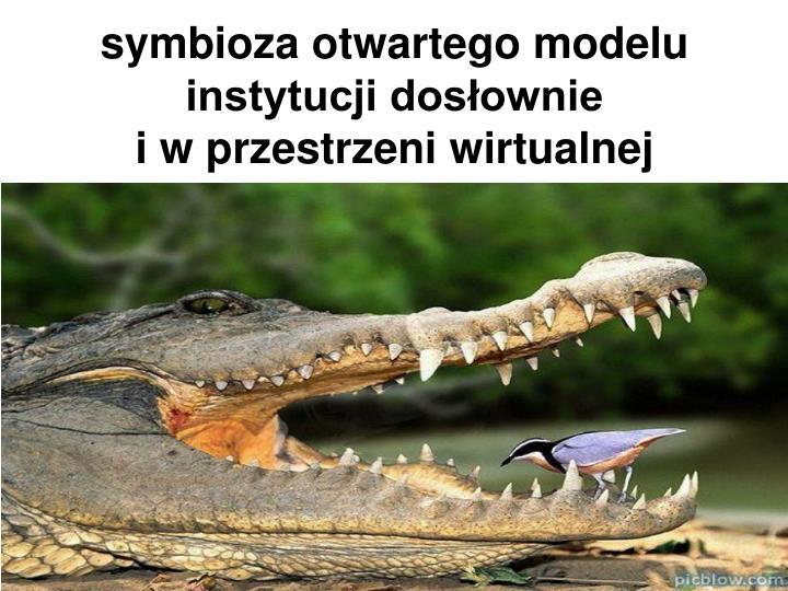 symbioza otwartego modelu instytucji dosłownie