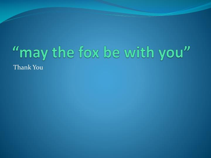 """may the fox be with you"""