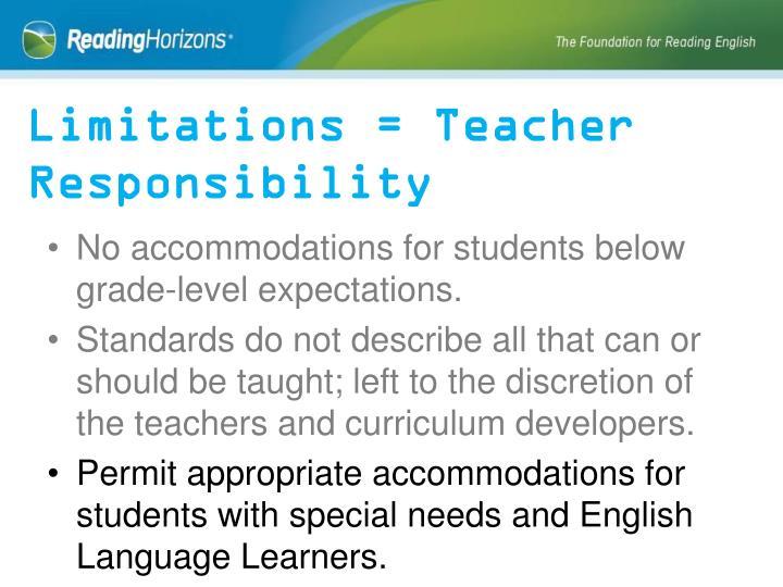 Limitations = Teacher Responsibility