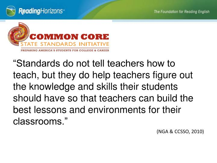 """""""Standards do not tell teachers how to teach, but they do help teachers figure out the knowledge and skills their students should have so that teachers can build the best lessons and environments for their classrooms."""""""