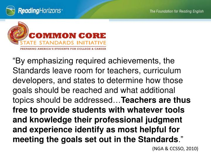 """""""By emphasizing required achievements, the Standards leave room for teachers, curriculum developers, and states to determine how those goals should be reached and what additional topics should be addressed…"""
