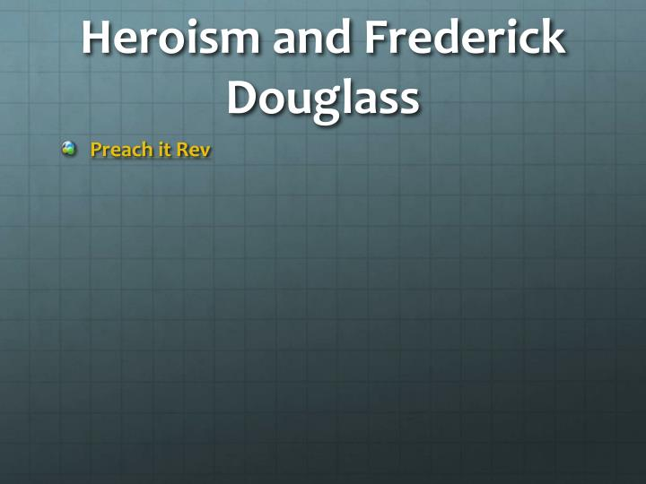 Heroism and Frederick