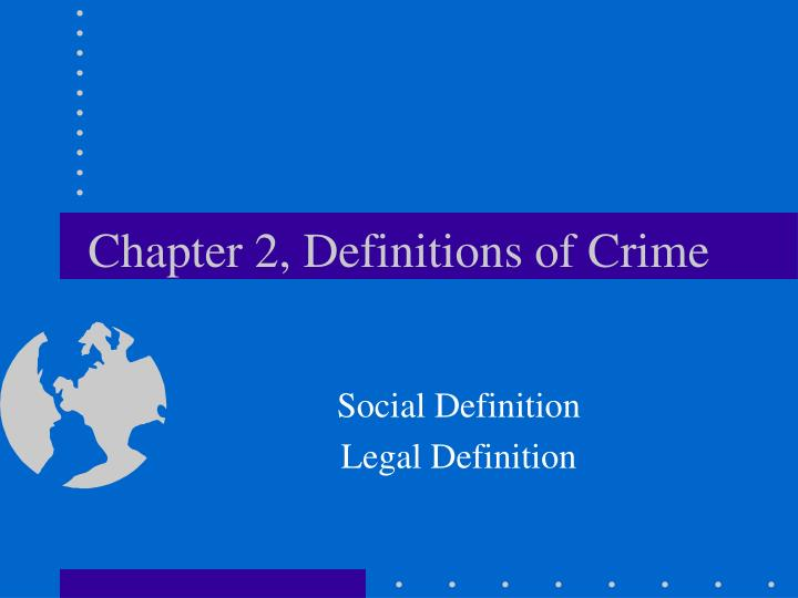 Chapter 2, Definitions of Crime