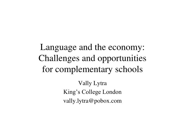 Language and the economy challenges and opportunities for complementary schools