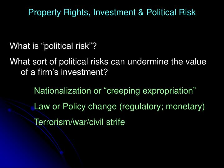 Property Rights, Investment & Political Risk