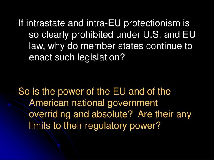 If intrastate and intra-EU protectionism is so clearly prohibited under U.S. and EU law, why do member states continue to enact such legislation?