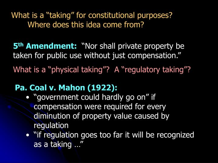 "What is a ""taking"" for constitutional purposes?  Where does this idea come from?"