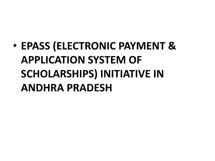 EPASS (ELECTRONIC PAYMENT & APPLICATION SYSTEM OF SCHOLARSHIPS) INITIATIVE IN ANDHRA PRADESH