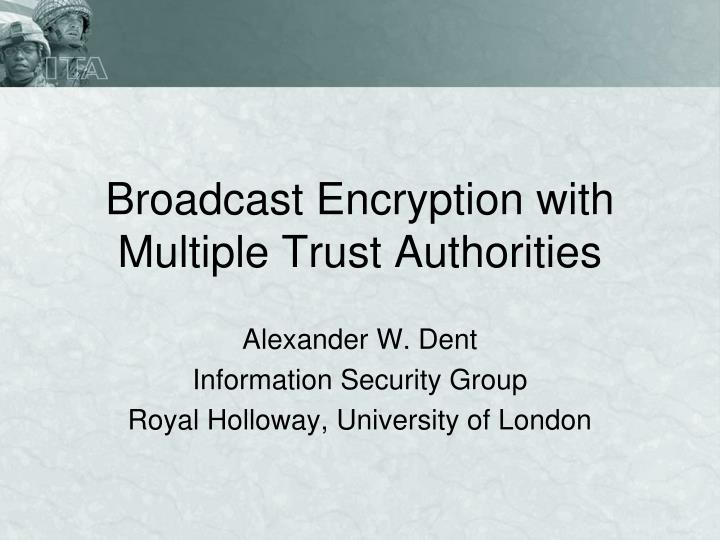 Broadcast encryption with multiple trust authorities