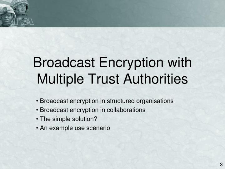 Broadcast encryption with multiple trust authorities1