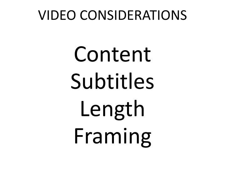 VIDEO CONSIDERATIONS