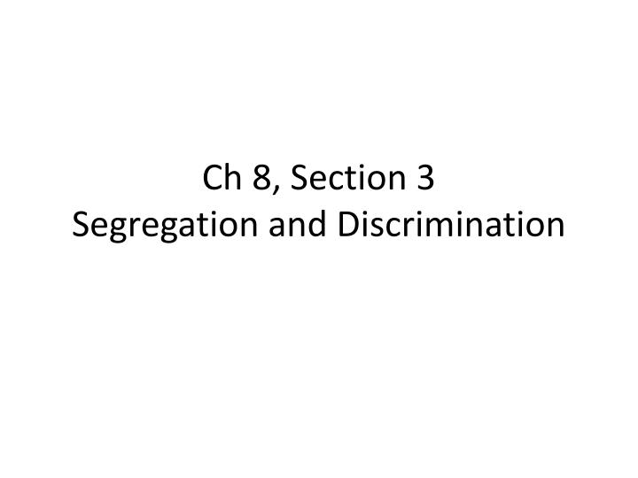 Ch 8 section 3 segregation and discrimination