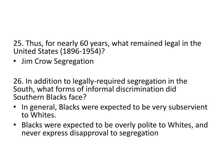 25. Thus, for nearly 60 years, what remained legal in the United States (1896-1954)?
