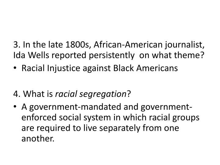 3. In the late 1800s, African-American journalist, Ida Wells reported persistently  on what theme?