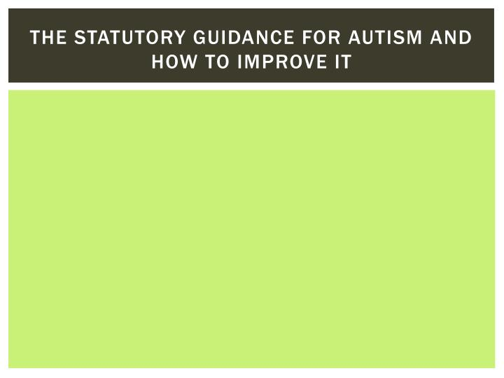 The statutory guidance for autism and how to improve it