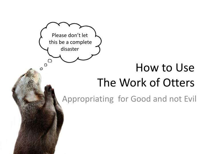 How to use the work of otters