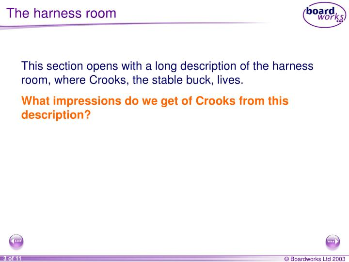 The harness room
