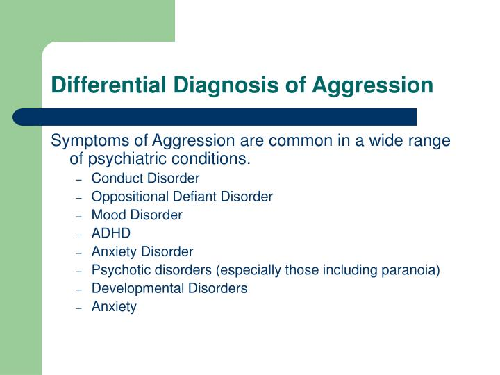Differential Diagnosis of Aggression