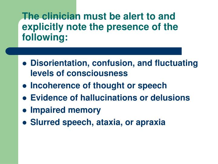 The clinician must be alert to and explicitly note the presence of the following: