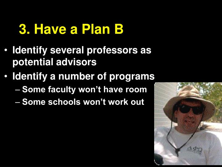 3. Have a Plan B