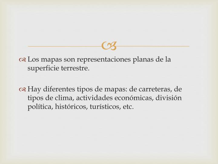 Los mapas son representaciones planas de la superficie terrestre.