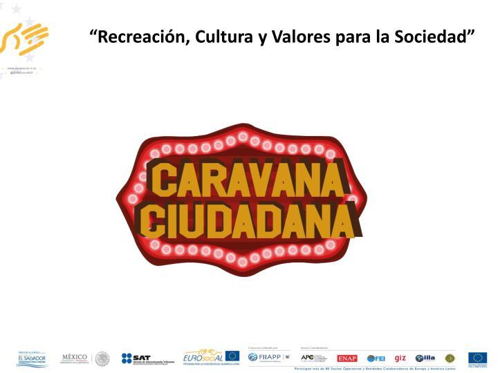 """""""Recreación, Cultura y Valores para la Sociedad"""""""