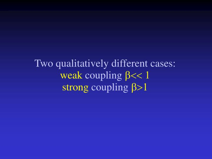 Two qualitatively different cases: