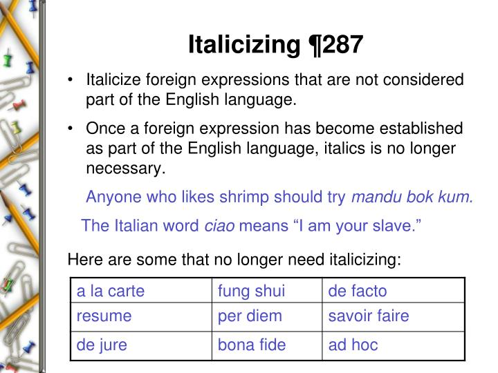 Italicize foreign expressions that are not considered part of the English language.