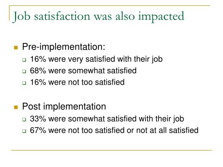 Job satisfaction was also impacted