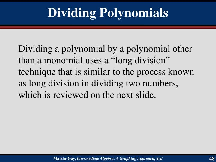 "Dividing a polynomial by a polynomial other than a monomial uses a ""long division"" technique that is similar to the process known as long division in dividing two numbers, which is reviewed on the next slide."