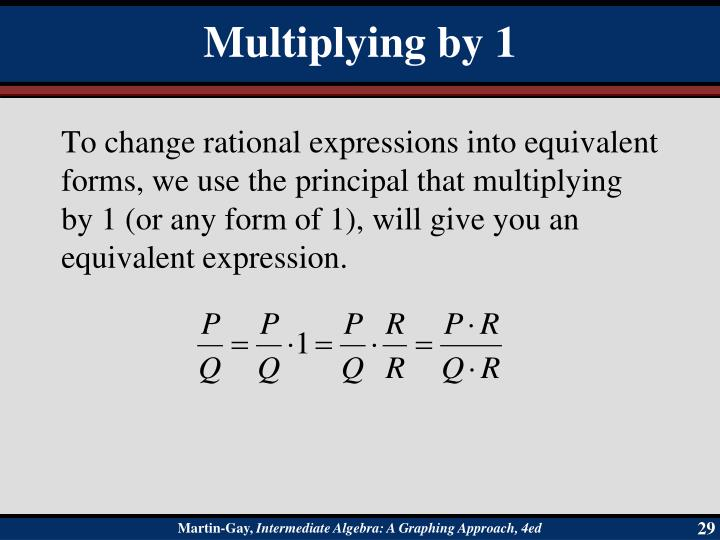 To change rational expressions into equivalent forms, we use the principal that multiplying by 1 (or any form of 1), will give you an equivalent expression.