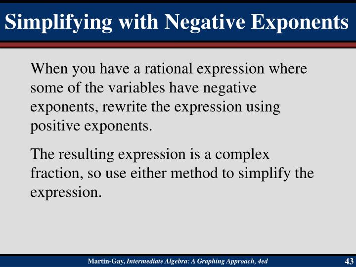 When you have a rational expression where some of the variables have negative exponents, rewrite the expression using positive exponents.