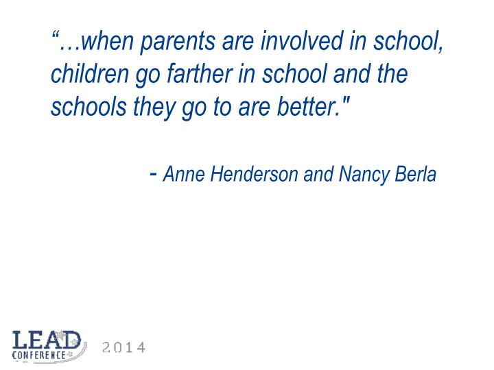 """…when parents are involved in school, children go farther in school and the schools they go to are better."""