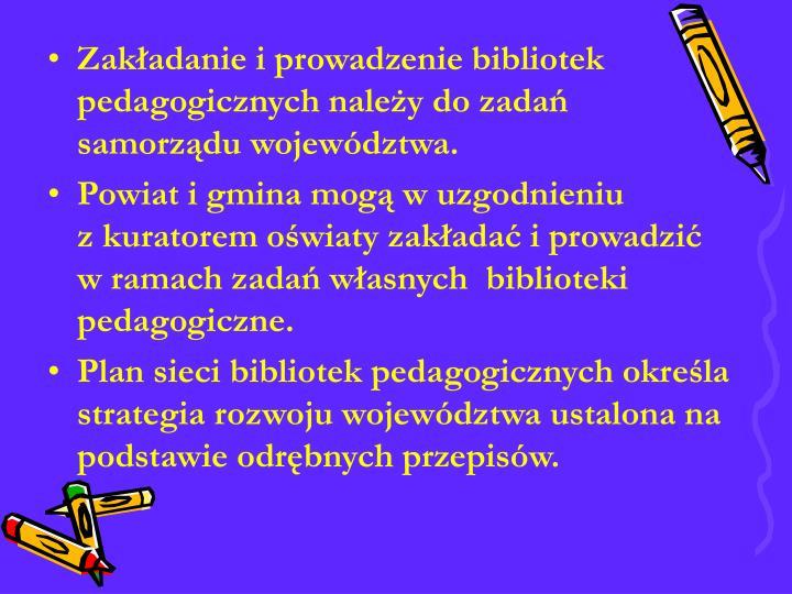 Zakładanie i prowadzenie bibliotek pedagogicznych należy do zadań samorządu województwa.