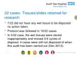 22 cases tissues slides retained for research