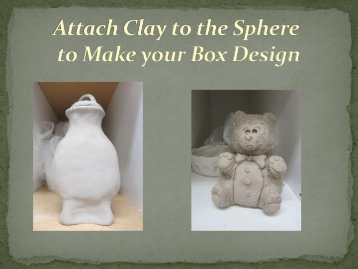 Attach Clay to the Sphere