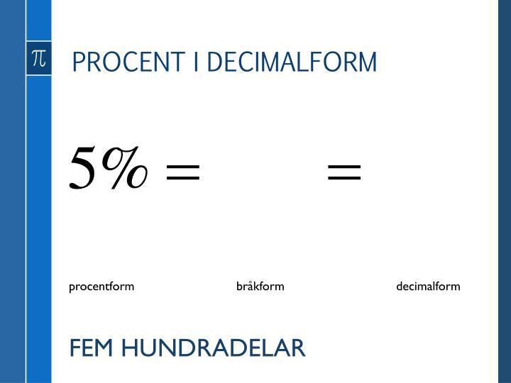 PROCENT I DECIMALFORM